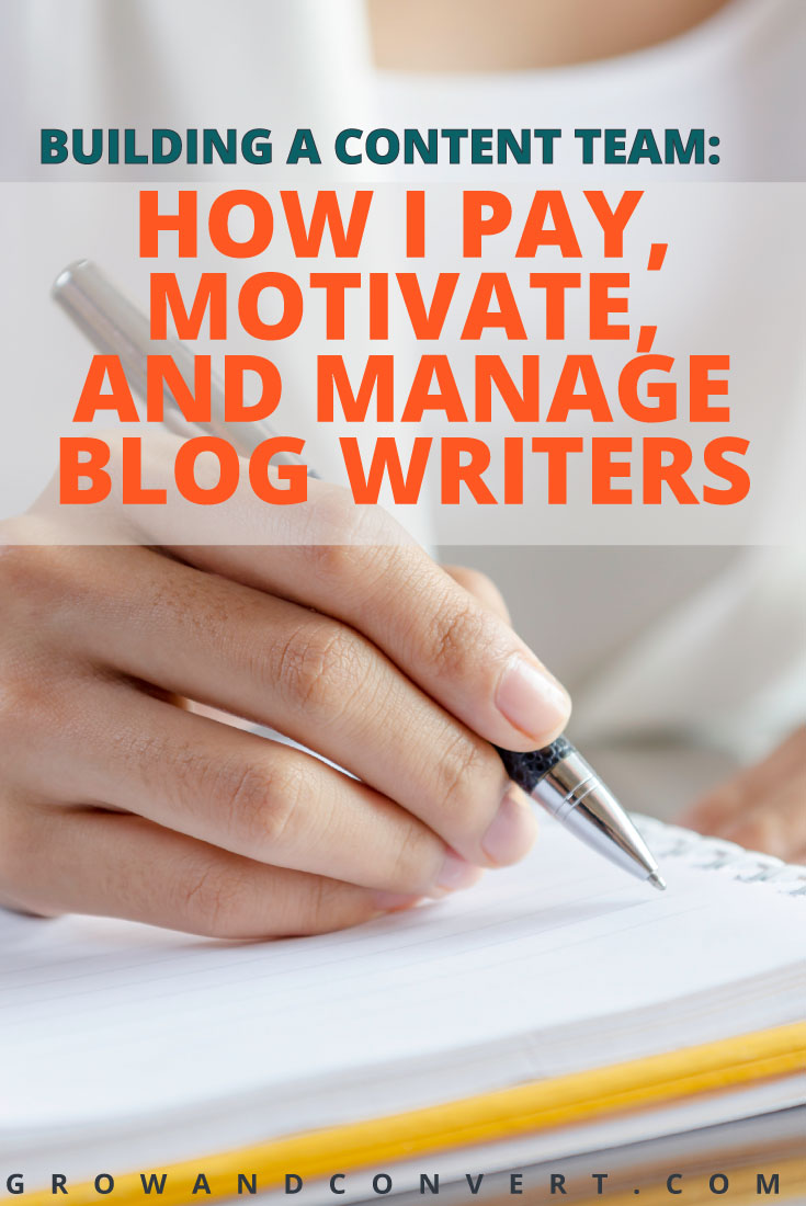 Here's the strategic way to build a content marketing team - whether you're blogging for business or for yourself. This is how to pay, motivate, hire and manage blog writers and freelancers.